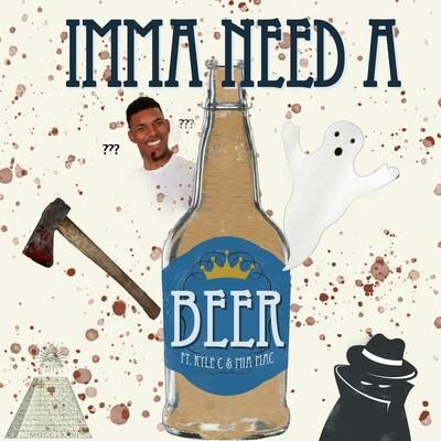 Imma Need A Beer