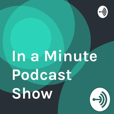 In a Minute Podcast Show