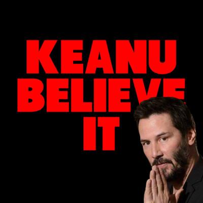 Keanu Believe It
