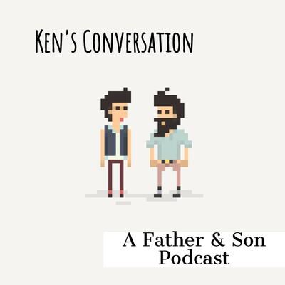 Ken's Conversation - A Father & Son Podcast