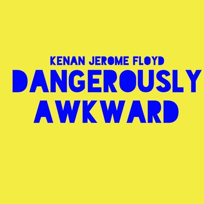 Kenan Jerome Floyd's Dangerously Awkward Show