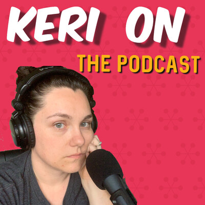 Keri on the podcast