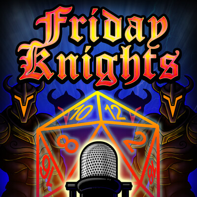 Friday Knights: A 5e Dungeons and Dragons Real Play Podcast