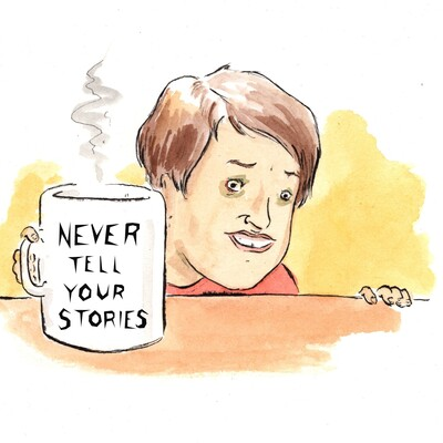 Never Tell Your Stories