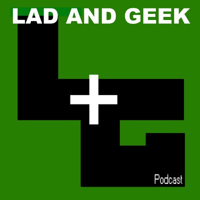 Lad And Geek Podcast