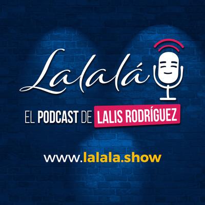 Lalala ¡El Podcast! de Lalis Rodríguez
