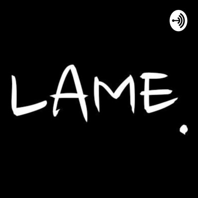 Lame Podcast