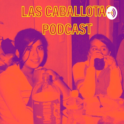 Las Caballotas Podcast