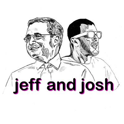 Jeff and Josh