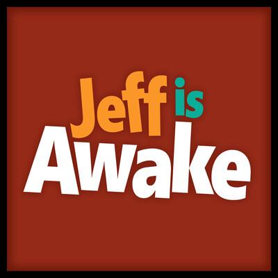 Jeff is Awake