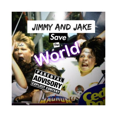 Jimmy and Jake Save the World