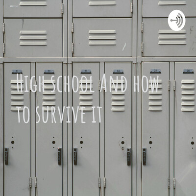 High school And how to survive it