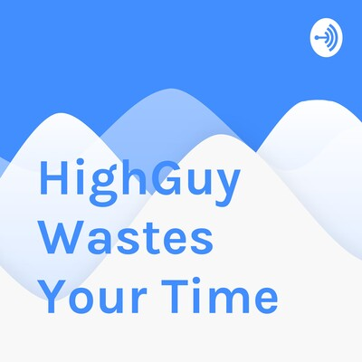 HighGuy Wastes Your Time
