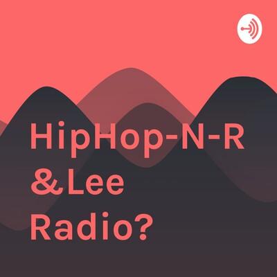 HipHop-N-R&Lee Radio?