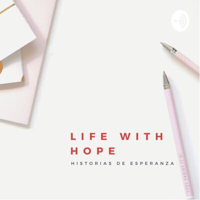 Historias de Esperanza. Life with Hope