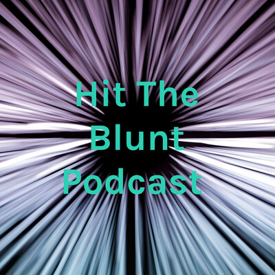 Hit The Blunt Podcast