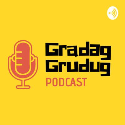 Gradag Grudug Podcast