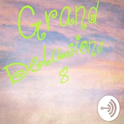 Grand Delusions 8