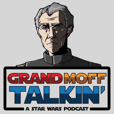 Grand Moff Talkin': A Star Wars Podcast