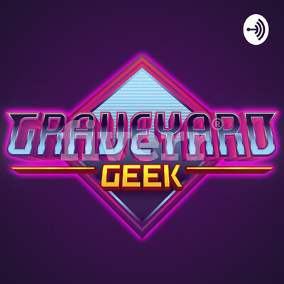 Graveyard Geek Podcast
