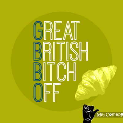Great British Bitch Off! with Me3 Comedy