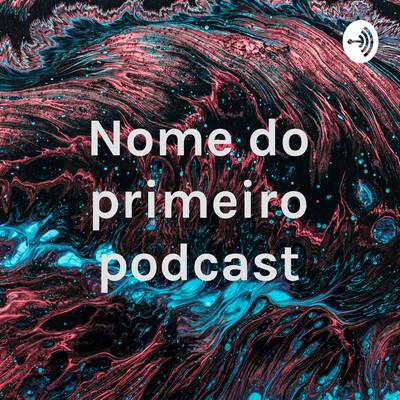 Nome do primeiro podcast