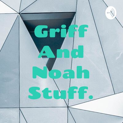 Griff And Noah Stuff.
