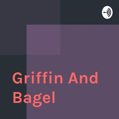 Griffin And Bagel