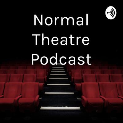 Normal Theatre Podcast