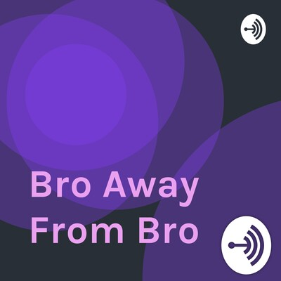 Bro Away From Bro