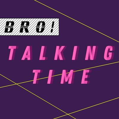 BRO! Talking Time