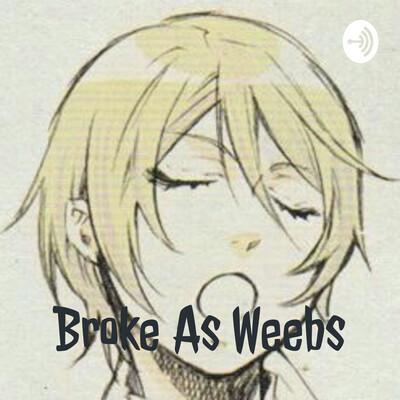 Broke As Weebs