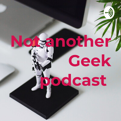 Not another Geek podcast