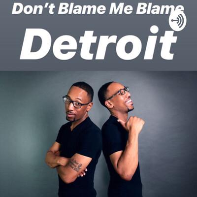 Don't Blame Me Blame Detroit