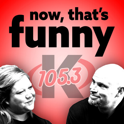 Now That's Funny! The K-105.3 Morning Show
