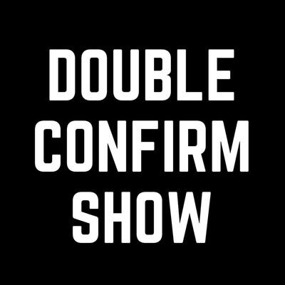 Double Confirm Show