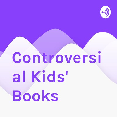 Controversial Kids' Books