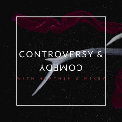 Controversy & Comedy
