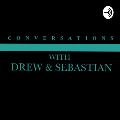 Conversations With Drew & Sebastian