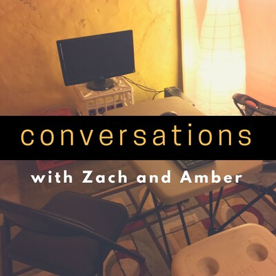 Conversations with Zach and Amber