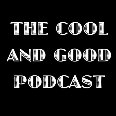 Cool and Good Podcast