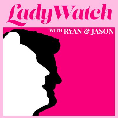 LadyWatch with Ryan & Jason
