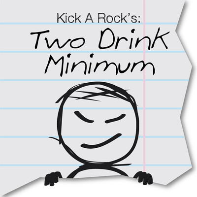 Kick A Rock's Two Drink Minimum