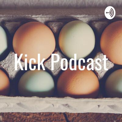 Kick Podcast