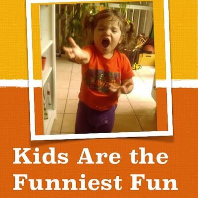Kids Are the Funniest Fun