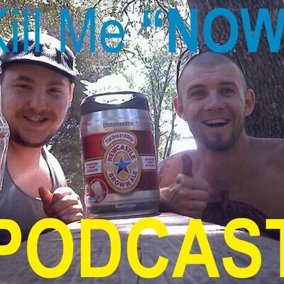 "Kill Me ""NOW"" Podcast"
