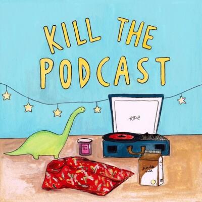 Kill The Podcast