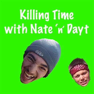 Killin time with Nate n Dayt podcast