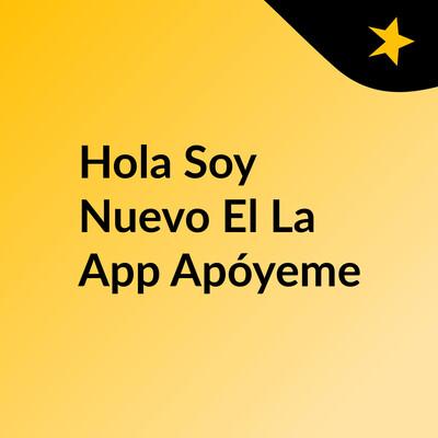 Hola Soy Nuevo El La App Apóyeme
