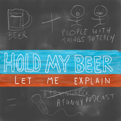 Hold My Beer Let Me Explain